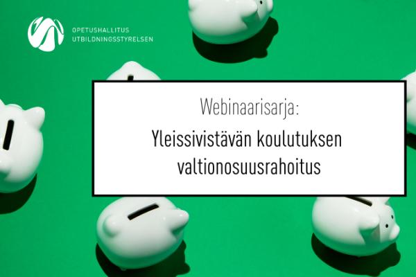 Yleissivistävän koulutuksen valtionosuusrahoitus -webinaarisarjan mainoskuva